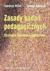 Okładka książki Zasady badań pedagogicznych. Strategie ilościowe i jakościowe Tadeusz Pilch,Teresa Bauman