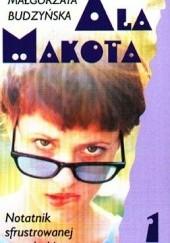 Okładka książki Ala Makota - Notatnik sfrustrowanej nastolatki 1 Małgorzata Budzyńska