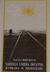 Okładka książki Nadzieja umiera ostatnia. Wyprawa w przeszłość Halina Birenbaum