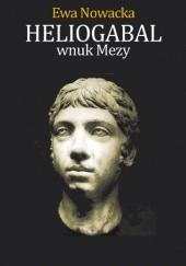 Okładka książki Heliogabal, wnuk Mezy Ewa Nowacka
