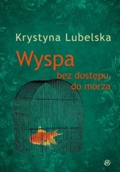 Okładka książki Wyspa bez dostępu do morza Krystyna Lubelska
