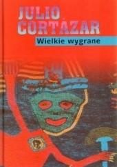 Okładka książki Wielkie wygrane Julio Cortázar