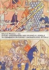 Okładka książki Życie codzienne we Francji i Anglii w czasach rycerzy Okrągłego Stołu (XII-XIII wiek) Michel Pastoureau