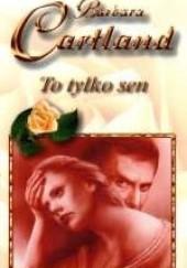 Okładka książki To tylko sen Barbara Cartland