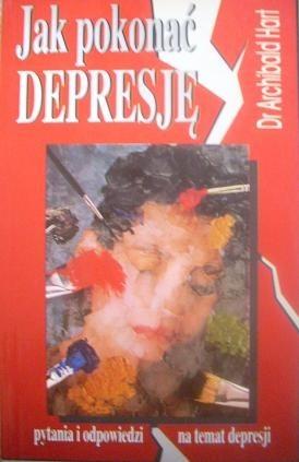 Okładka książki Jak pokonać depresję. Pytania i odpowiedzi na temat depresji Archibald D. Hart