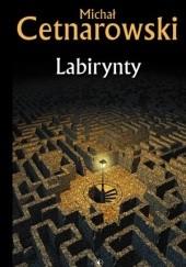 Okładka książki Labirynty Michał Cetnarowski