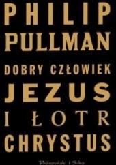 Okładka książki Dobry człowiek Jezus i łotr Chrystus Philip Pullman