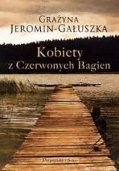 Okładka książki Kobiety z Czerwonych Bagien Grażyna Jeromin-Gałuszka