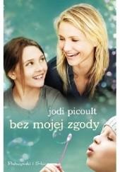 Okładka książki Bez mojej zgody Jodi Picoult