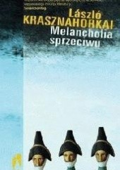 Okładka książki Melancholia sprzeciwu László Krasznahorkai