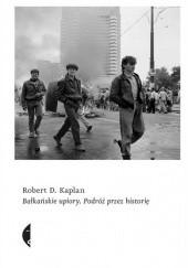 Okładka książki Bałkańskie upiory. Podróż przez historię Robert David Kaplan