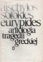 Okładka książki Antologia tragedii greckiej Sofokles,Eurypides,Ajschylos