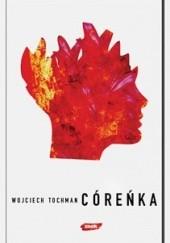 Okładka książki Córeńka Wojciech Tochman