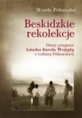 Okładka książki Beskidzkie rekolekcje. Dzieje przyjaźni księdza Karola Wojtyły z rodziną Półtawskich Wanda Półtawska