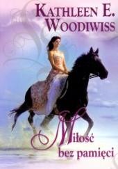 Okładka książki Miłość bez pamięci Kathleen E. Woodiwiss