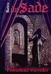 Okładka książki Powiedzieć wszystko Donatien Alphonse François de Sade