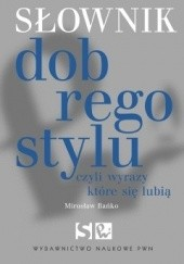 Okładka książki Słownik dobrego stylu, czyli wyrazy które się lubią Mirosław Bańko