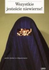 Okładka książki Wszystkie jesteście niewierne! Piekło kobiet w Afganistanie Zoja,John Follain,Rita Cristofari