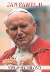 Okładka książki Posłaniec Miłości Jan Paweł II Andrzej Żmuda