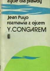 Okładka książki Życie dla prawdy: Rozmowy z ojcem Congarem Yves Congar,Jean Puyo