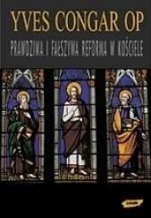 Okładka książki Prawdziwa i fałszywa reforma w Kościele Yves Congar