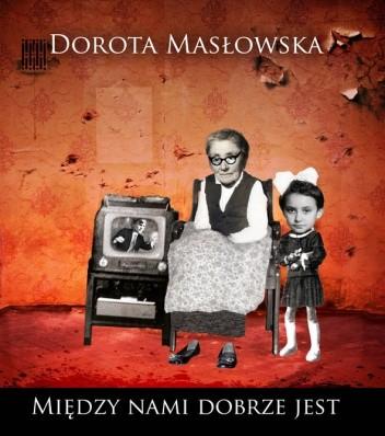 Okładka książki Między nami dobrze jest Dorota Masłowska
