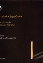 Okładka książki Estetyka japońska. Estetyka życia i piękno umierania. Krystyna Wilkoszewska