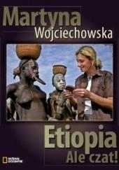 Okładka książki Etiopia. Ale Czat! Martyna Wojciechowska