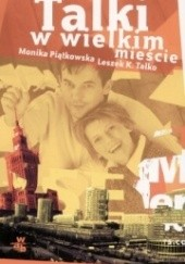 Okładka książki Talki w wielkim mieście Leszek K. Talko,Monika Piątkowska