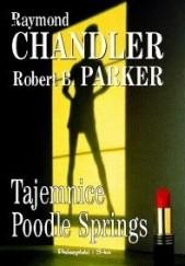 Okładka książki Tajemnice Poodle Springs Robert B. Parker,Raymond Chandler