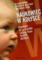 Okładka książki Naukowiec w kołysce. Czego o umyśle uczą nas małe dzieci Alison Gopnik,Andrew N. Meltzoff,Patricia K. Kuhl