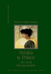 Okładka książki Sztuka w Polsce: Od I do III Rzeczypospolitej Tadeusz Chrzanowski