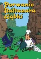 Okładka książki Porwanie Baltazara Gąbki Stanisław Pagaczewski