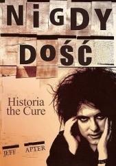 Okładka książki Nigdy dość. Historia the Cure Jeff Apter