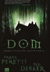 Okładka książki Dom. Droga ucieczki jest w Tobie Frank E. Peretti,Ted Dekker