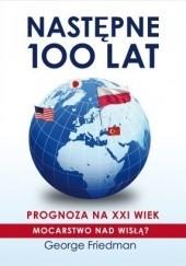 Okładka książki Następne 100 lat. Prognoza na XXI wiek George Friedman