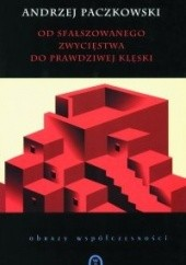 Okładka książki Od sfałszowanego zwycięstwa do prawdziwej klęski. Szkice do portretu PRL Andrzej Paczkowski