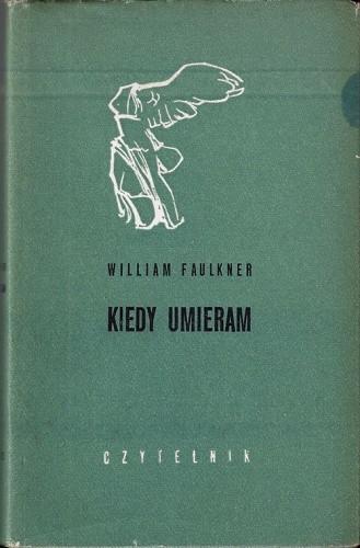 Okładka książki Kiedy umieram William Faulkner