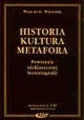 Okładka książki Historia – kultura – metafora. Powstanie nieklasycznej historiografii Wojciech Wrzosek