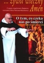 Okładka książki ...żywot wieczny. Amen: O tym, co czeka nas po śmierci Joachim Badeni OP,Alina Petrowa-Wasilewicz