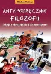 Okładka książki Antypodręcznik filozofii, lekcje sokratejskie i alternatywne Michel Onfray