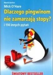 Okładka książki Dlaczego pingwinom nie zamarzają stopy? I 114 innych pytań Mick O'Hare