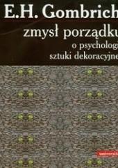 Okładka książki Zmysł porządku. O psychologii sztuki dekoracyjnej Ernst Hans Josef Gombrich