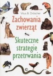 Okładka książki Zachowania zwierząt. Skuteczne strategie przetrwania Vitus B. Dröscher