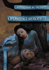 Okładka książki Opowieści sieroty. W ogrodzie nocy Catherynne M. Valente