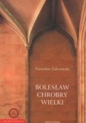 Okładka książki Bolesław Chrobry Wielki Stanisław Zakrzewski