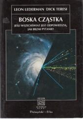 Okładka książki Boska cząstka. Jeśli Wszechświat jest odpowiedzią, jak brzmi pytanie? Leon Lederman,Dick Teresi