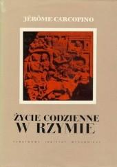Okładka książki Życie codzienne w Rzymie w okresie rozkwitu cesarstwa Jérôme Carcopino