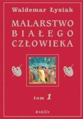 Okładka książki Malarstwo Białego Człowieka t.1 Waldemar Łysiak