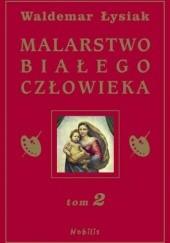 Okładka książki Malarstwo Białego Człowieka t.2 Waldemar Łysiak